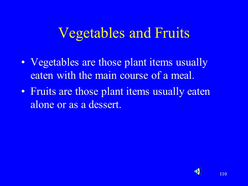 Vegetables and Fruits Vegetables are those plant items usually eaten with the main course of a meal.