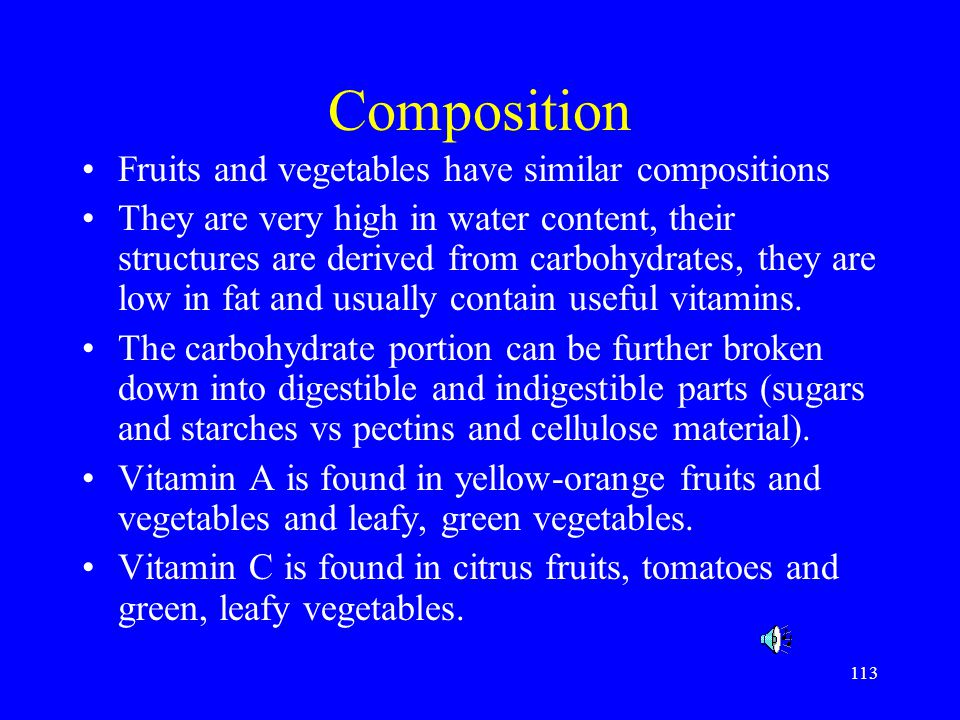 Composition Fruits and vegetables have similar compositions