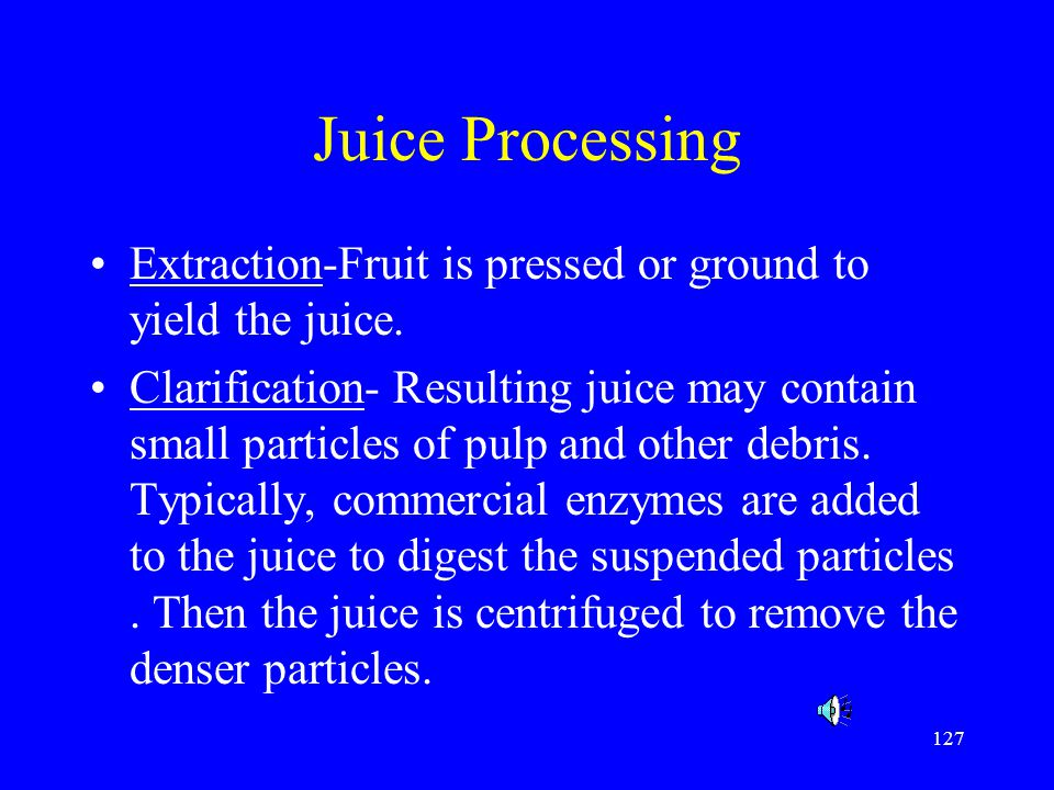 Juice Processing Extraction-Fruit is pressed or ground to yield the juice.