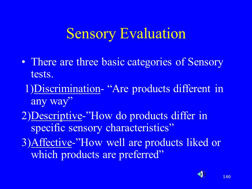 Sensory Evaluation There are three basic categories of Sensory tests.