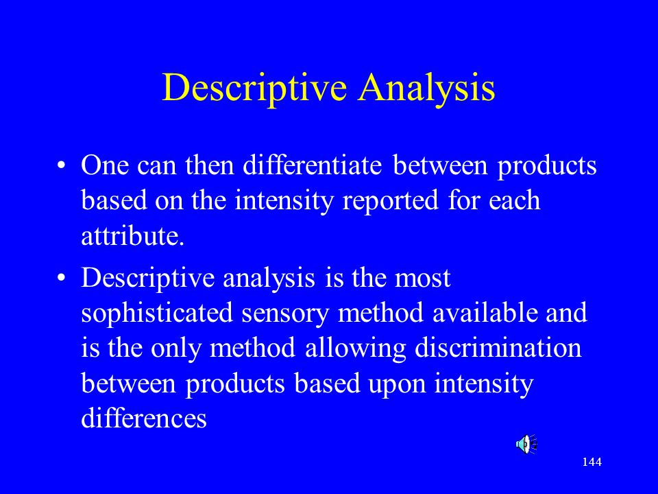 Descriptive Analysis One can then differentiate between products based on the intensity reported for each attribute.