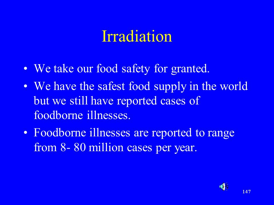 Irradiation We take our food safety for granted.