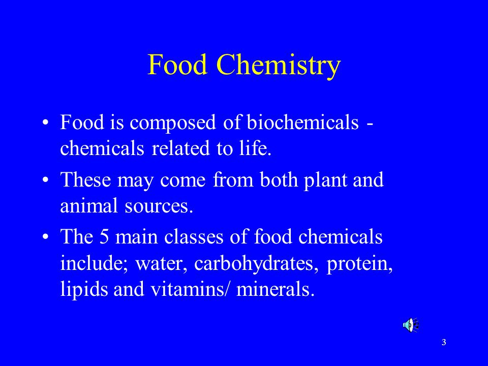 Food Chemistry Food is composed of biochemicals -chemicals related to life. These may come from both plant and animal sources.