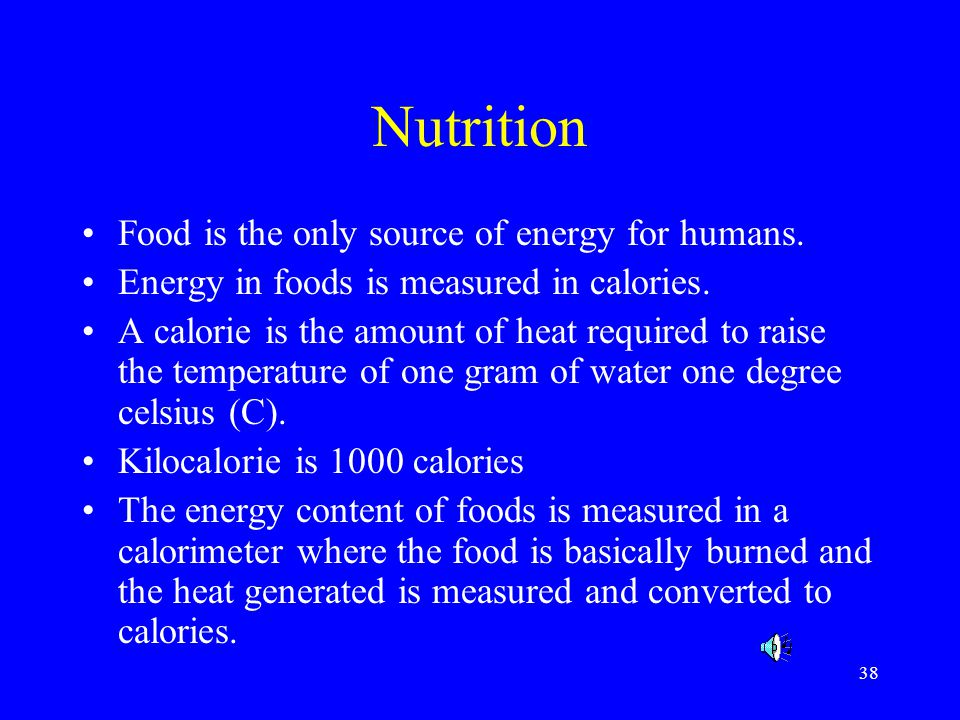 Nutrition Food is the only source of energy for humans.
