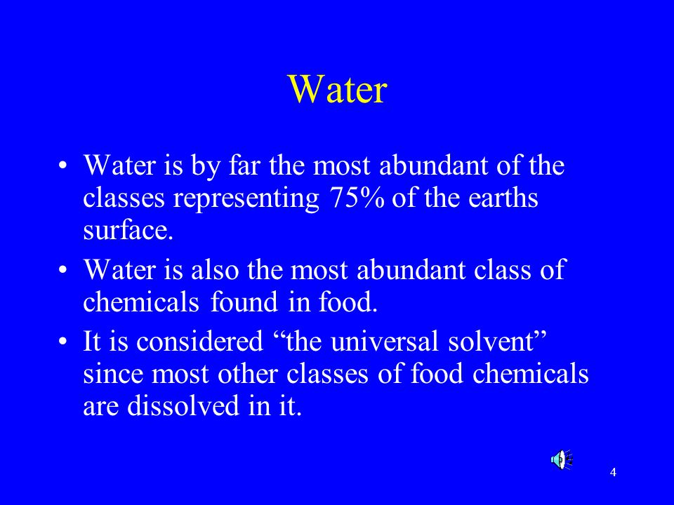 Water Water is by far the most abundant of the classes representing 75% of the earths surface.
