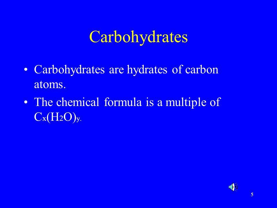 Carbohydrates Carbohydrates are hydrates of carbon atoms.