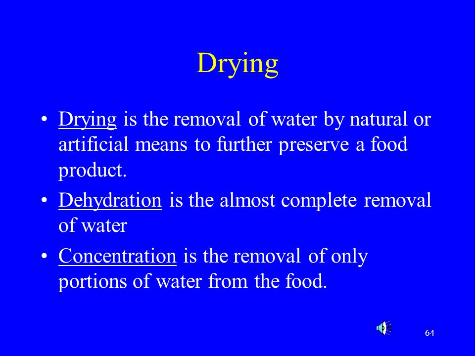 Drying Drying is the removal of water by natural or artificial means to further preserve a food product.