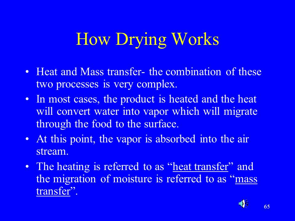 How Drying Works Heat and Mass transfer- the combination of these two processes is very complex.