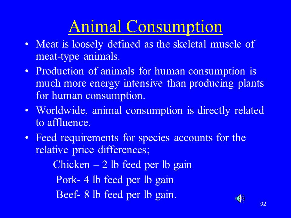 Animal Consumption Meat is loosely defined as the skeletal muscle of meat-type animals.