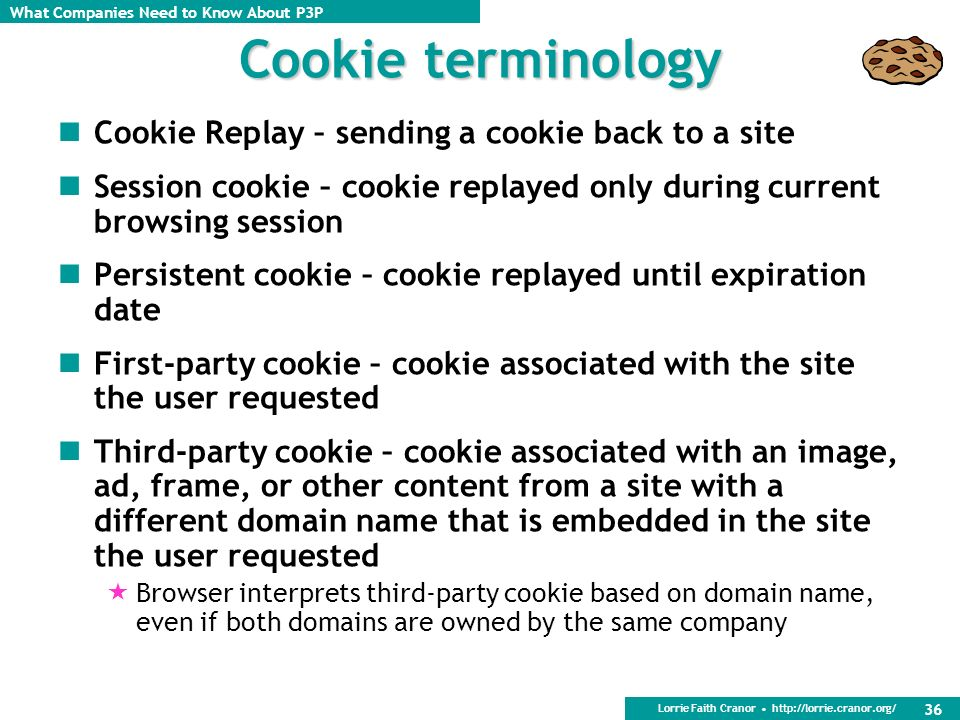 Cookie terminology Cookie Replay – sending a cookie back to a site