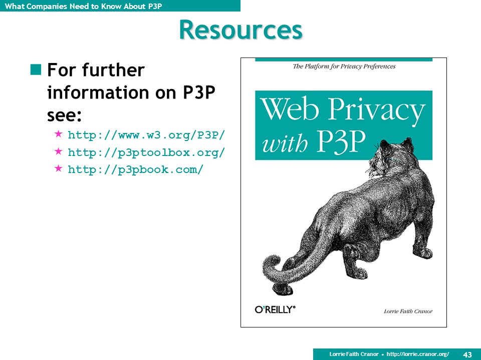 Resources For further information on P3P see: http://www.w3.org/P3P/