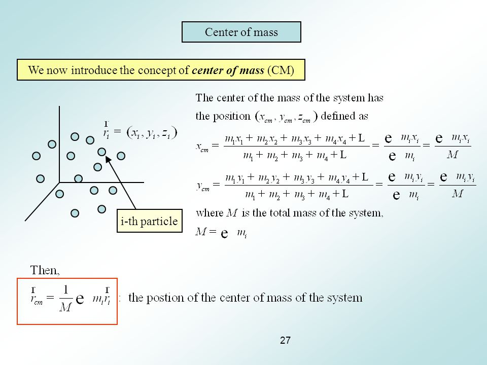 We now introduce the concept of center of mass (CM)