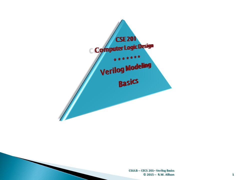 CSE 201 Computer Logic Design * * * * * * * Verilog Modeling