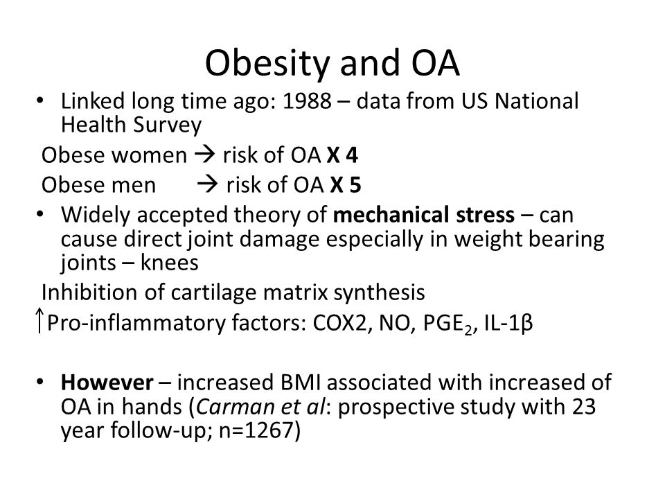 Obesity and OA Linked long time ago: 1988 – data from US National Health Survey. Obese women  risk of OA X 4.