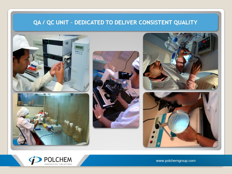 QA / QC UNIT – DEDICATED TO DELIVER CONSISTENT QUALITY