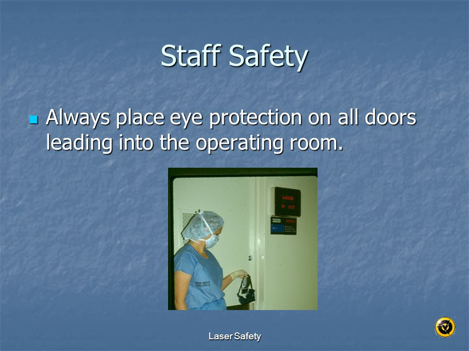 Staff Safety Always place eye protection on all doors leading into the operating room. Laser Safety