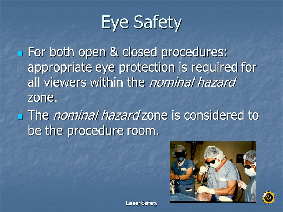 Eye Safety For both open & closed procedures: appropriate eye protection is required for all viewers within the nominal hazard zone.
