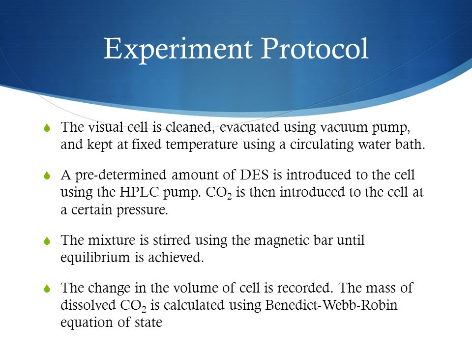 Experiment Protocol The visual cell is cleaned, evacuated using vacuum pump, and kept at fixed temperature using a circulating water bath.