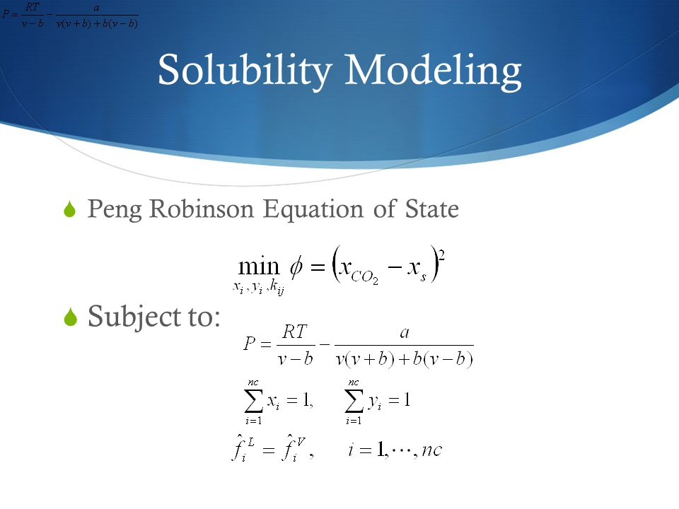 Solubility Modeling Peng Robinson Equation of State Subject to: