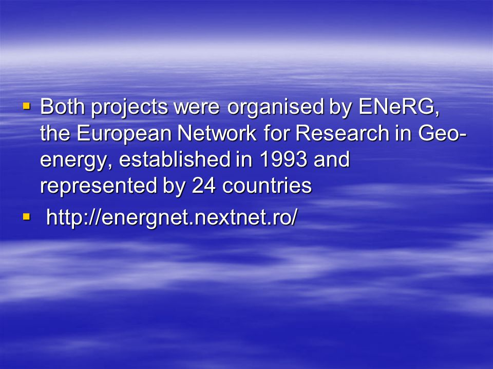 Both projects were organised by ENeRG, the European Network for Research in Geo-energy, established in 1993 and represented by 24 countries