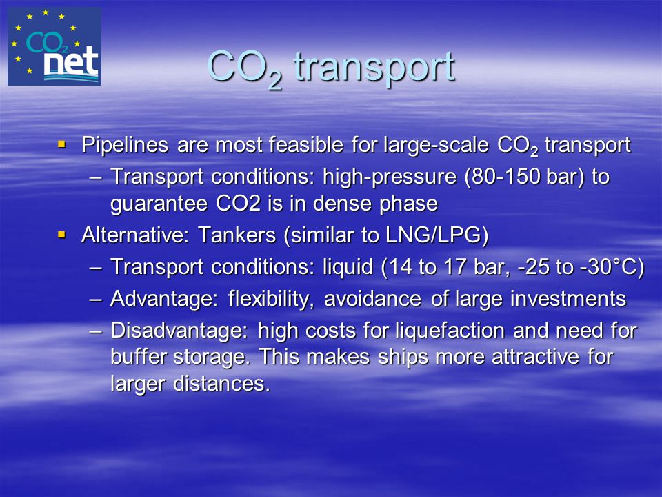 CO2 transport Pipelines are most feasible for large-scale CO2 transport.