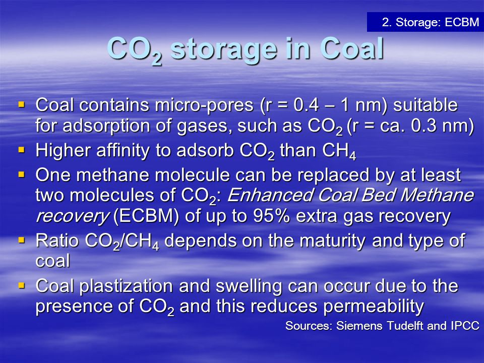 CO2 storage in Coal 2. Storage: ECBM. Coal contains micro-pores (r = 0.4 – 1 nm) suitable for adsorption of gases, such as CO2 (r = ca. 0.3 nm)