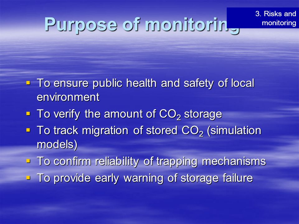 Purpose of monitoring 3. Risks and monitoring. To ensure public health and safety of local environment.