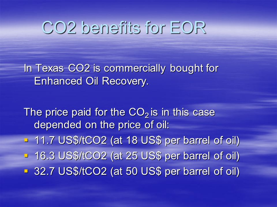 CO2 benefits for EOR In Texas CO2 is commercially bought for Enhanced Oil Recovery.