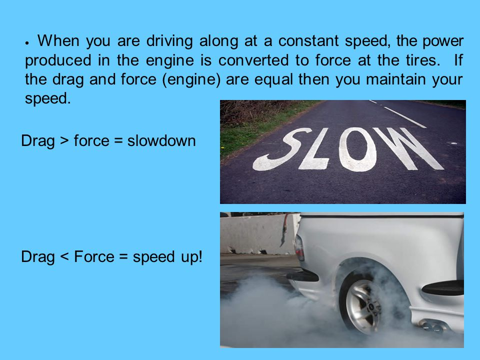 Drag > force = slowdown