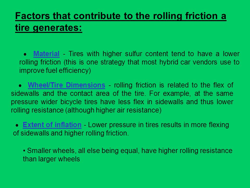 Factors that contribute to the rolling friction a tire generates: