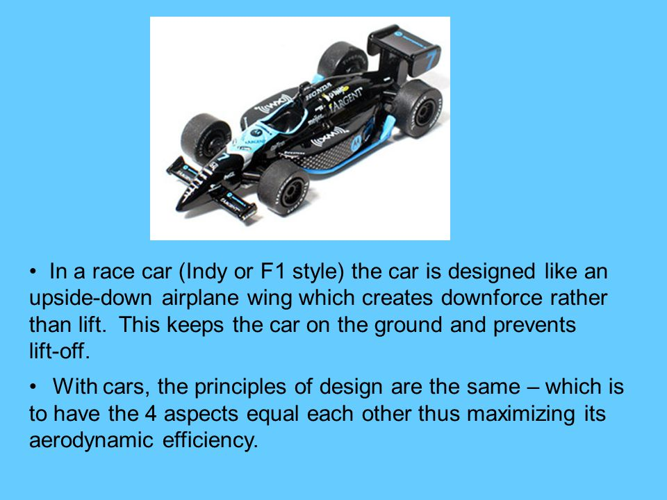 In a race car (Indy or F1 style) the car is designed like an upside-down airplane wing which creates downforce rather than lift. This keeps the car on the ground and prevents lift-off.