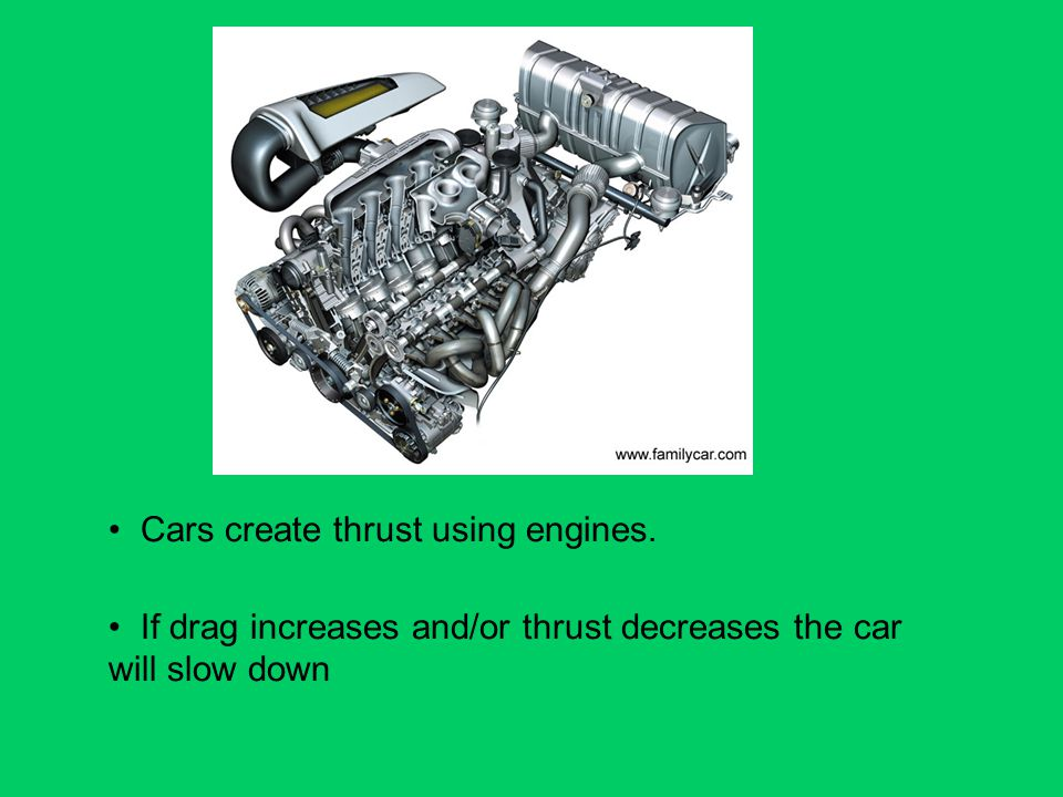 Cars create thrust using engines.