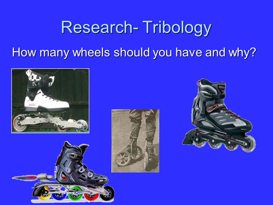 Research- Tribology How many wheels should you have and why
