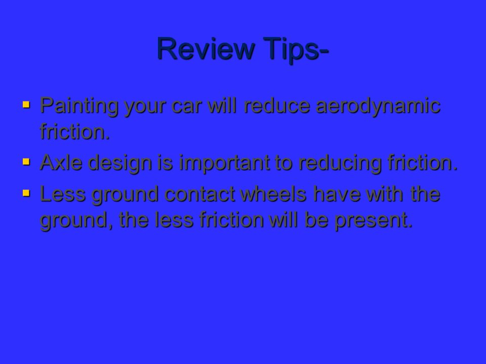 Review Tips- Painting your car will reduce aerodynamic friction.