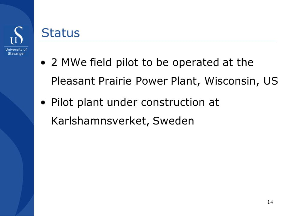 Status 2 MWe field pilot to be operated at the Pleasant Prairie Power Plant, Wisconsin, US.