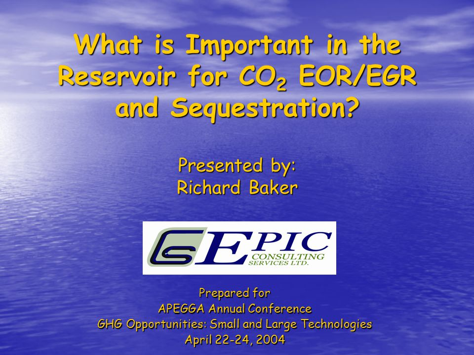 What is Important in the Reservoir for CO2 EOR/EGR and Sequestration