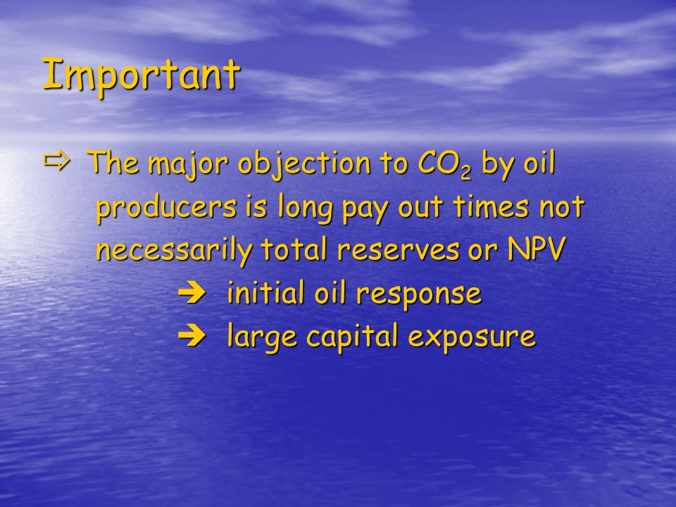 Important The major objection to CO2 by oil