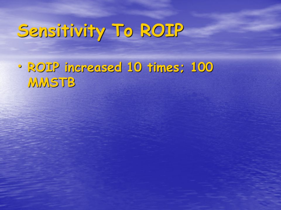 Sensitivity To ROIP ROIP increased 10 times; 100 MMSTB