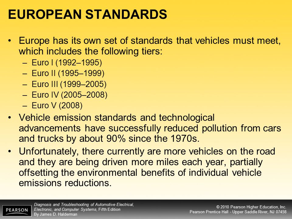 EUROPEAN STANDARDS Europe has its own set of standards that vehicles must meet, which includes the following tiers: