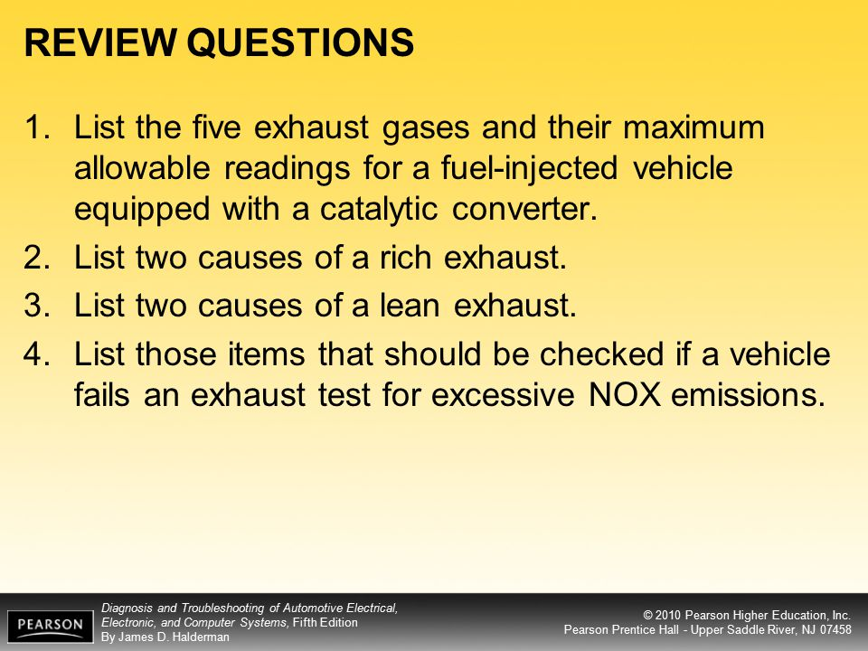 REVIEW QUESTIONS List the five exhaust gases and their maximum allowable readings for a fuel-injected vehicle equipped with a catalytic converter.