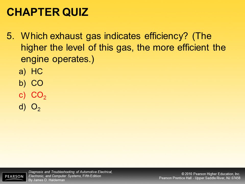CHAPTER QUIZ 5. Which exhaust gas indicates efficiency (The higher the level of this gas, the more efficient the engine operates.)