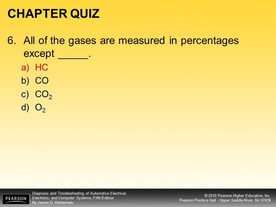 CHAPTER QUIZ 6. All of the gases are measured in percentages except _____. HC CO CO2 O2