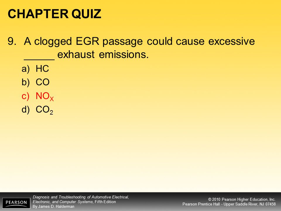 CHAPTER QUIZ 9. A clogged EGR passage could cause excessive _____ exhaust emissions. HC CO NOX CO2