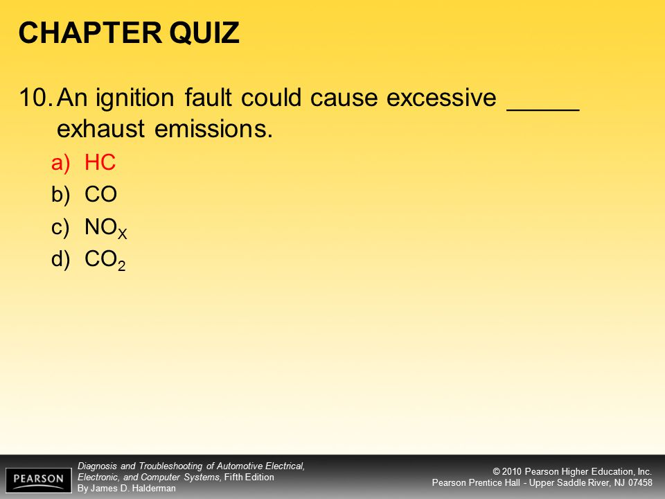 CHAPTER QUIZ 10. An ignition fault could cause excessive _____ exhaust emissions. HC CO NOX CO2