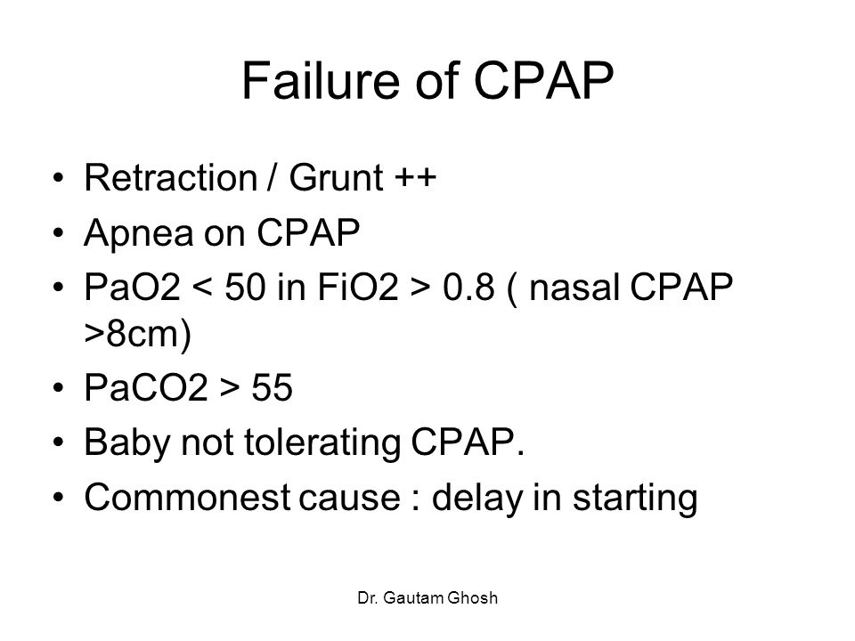 Failure of CPAP Retraction / Grunt ++ Apnea on CPAP