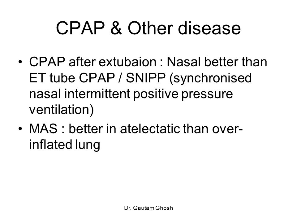 CPAP & Other disease CPAP after extubaion : Nasal better than ET tube CPAP / SNIPP (synchronised nasal intermittent positive pressure ventilation)