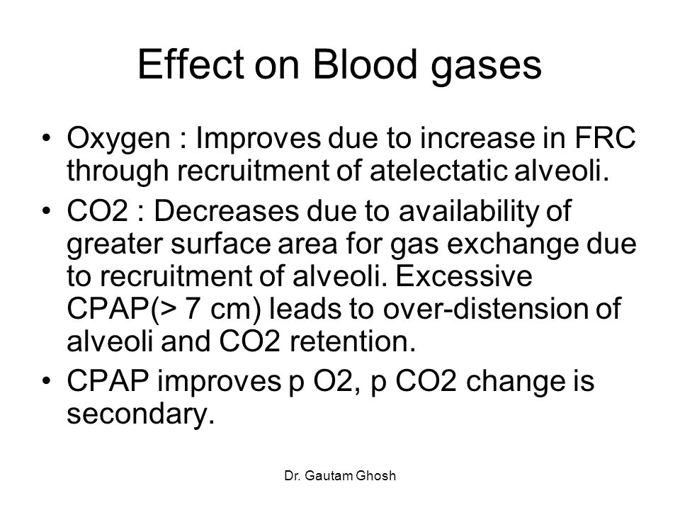 Effect on Blood gases Oxygen : Improves due to increase in FRC through recruitment of atelectatic alveoli.
