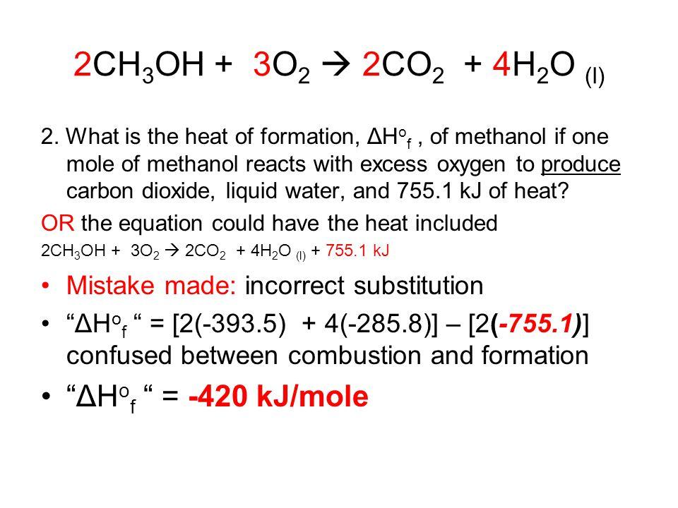 2CH3OH + 3O2  2CO2 + 4H2O (l) ΔHof = -420 kJ/mole