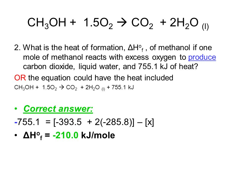 CH3OH + 1.5O2  CO2 + 2H2O (l) Correct answer: