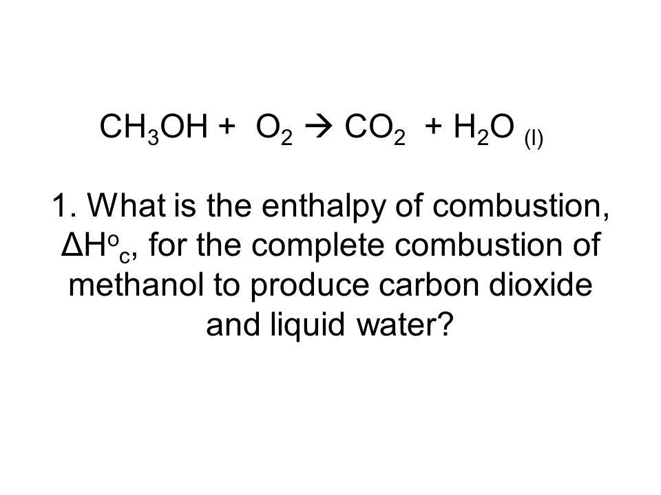 CH3OH + O2  CO2 + H2O (l) 1.